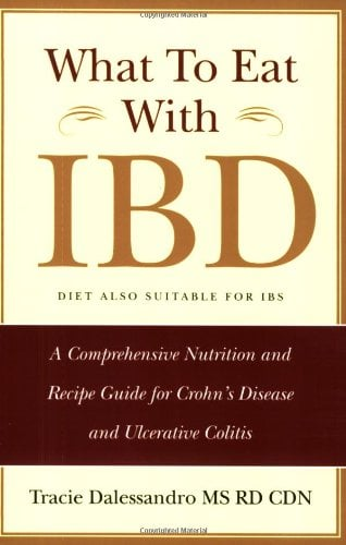 What to Eat with Ibd: A Comprehensive Nutrition and Recipe Guide for Crohn's Disease and Ulcerative Colitis 9780981496504