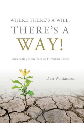 Where There's a Will, There's a Way!: Succeeding in the Face of Turbulent Times 9780982195017
