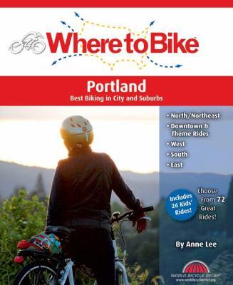 Where to Bike Portland: Best Biking in City and Suburbs 9780987168665