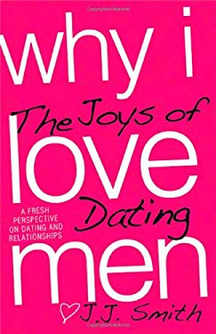 Why I Love Men: The Joys of Dating 9780982301807