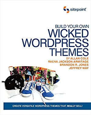 Build Your Own Wicked Wordpress Themes 9780980455298