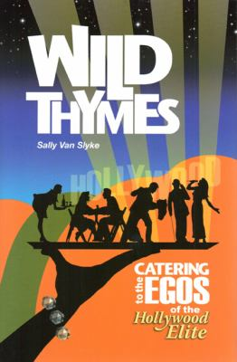 Wild Thymes: Catering to the Egos of the Hollywood Elite 9780985282004