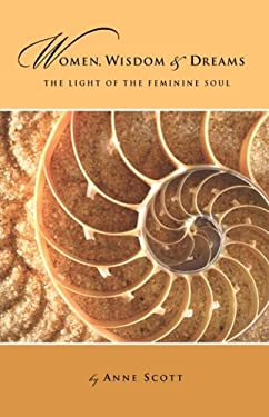Women, Wisdom & Dreams: The Light of the Feminine Soul 9780981863610