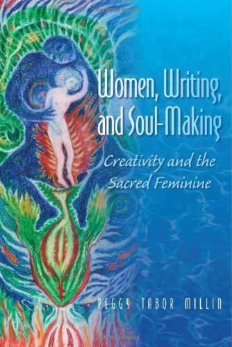 Women, Writing, and Soul-Making: Creativity and the Sacred Feminine 9780982371107