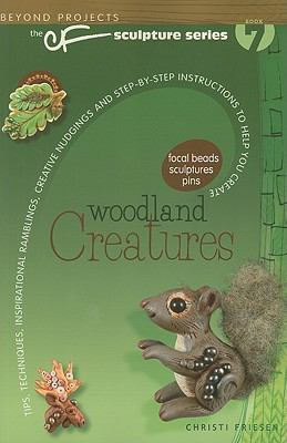 Woodland Creatures: Tips, Techniques, Inspirational Ramblings, Creative Nudgings and Step-By-Step Instructions to Help You Create 9780980231472
