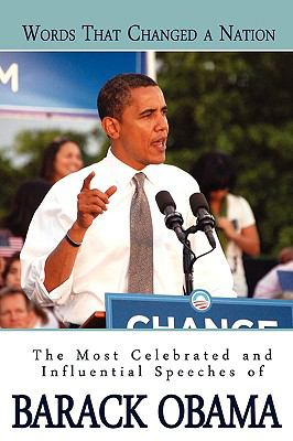 Words That Changed a Nation: The Most Celebrated and Influential Speeches of Barack Obama 9780982375655