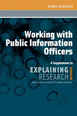 Working with Public Information Officers: A Supplement to Explaining Research 9780981884844
