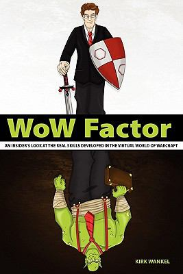 Wow Factor: An Insider's Look at the Real Skills Developed in the Virtual World of Warcraft 9780986664700