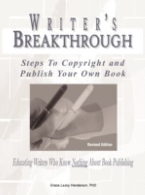 Writer's Breakthrough: Steps to Copyright and Publish Your Own Book 9780981460741