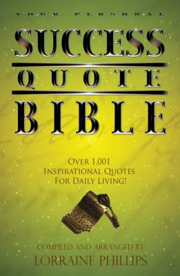 Your Personal Success Quote Bible: Over 1,001 Inspirational Quotes for Daily Living! 9780982276525