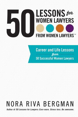 50 Lessons for Women Lawyers - From Women Lawyers: Career and Life Lessons From 50 Successful Women Lawyers