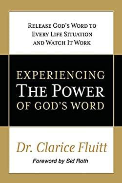 Experiencing the Power of God's Word: Release God's Word to Every Life Situation and Watch It Work