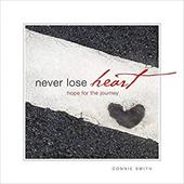 Never Lose Heart: Hope for the Journey 22941565