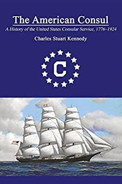 THE AMERICAN CONSUL: A History of the United States Consular Service 1776-1924. Revised Second Edition