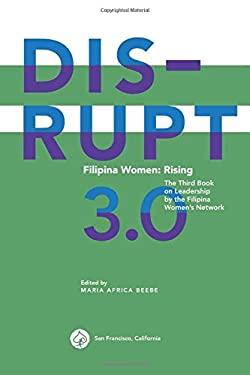 DISRUPT 3.0. Filipina Women: RISING: The Third Book on Leadership by the Filipina Women's Network (Filipina Leadership Series)