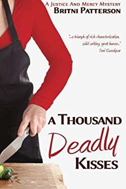 A Thousand Deadly Kisses: Book 2 of the Justice & Mercy Mysteries (The Justice & Mercy Series) (Volume 2)