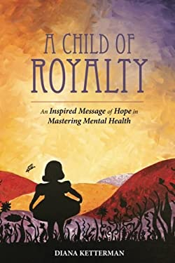 A Child of Royalty: An Inspired Message of Hope in Mastering Mental Health