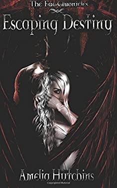 Escaping Destiny (The Fae Chronicles) (Volume 3)