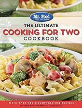 Mr. Food Test Kitchen: The Ultimate Cooking For Two Cookbook: More Than 130 Mouthwatering Recipes (The Ultimate Cookbook Series) 23229378