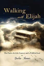 Walking with Elijah: The Fable of a Life Journey and a Fulfilled Soul 22735776