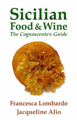 Sicilian Food and Wine: The Cognoscente's Guide