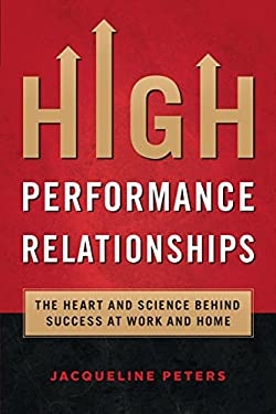 High Performance Relationships: The Heart and Science behind Success at Work and Home