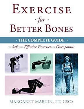 Exercise for Better Bones: The Complete Guide to Safe and Effective Exercises for Osteoporosis