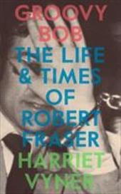 Groovy Bob: The Life and Times of Robert Fraser 23944779