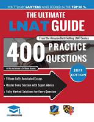 The Ultimate LNAT Guide: 400 Practice Questions: Fully Worked Solutions, Time Saving Techniques, Score Boosting Strategies, 15 Annotated Essays. 2017