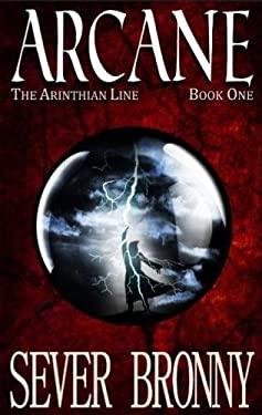 Arcane (The Arinthian Line) (Volume 1)