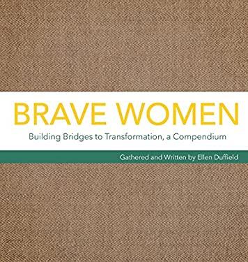 Brave Women: Building Bridges to Transformation, a Compendium