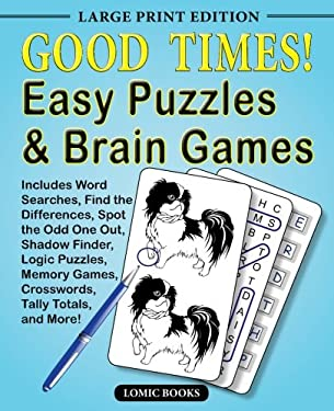Good Times! Easy Puzzles & Brain Games: Includes Word Searches, Find the Differences, Shadow Finder, Spot the Odd One Out, Logic Puzzles, Crosswords,