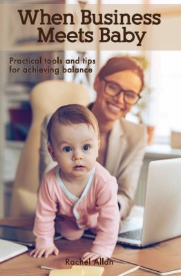 When Business Meets Baby: Practical Tools & Tips for Achieving Balance