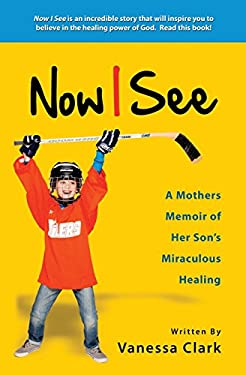 Now I See: A Mothers Memoir of Her Son's Miraculous Healing