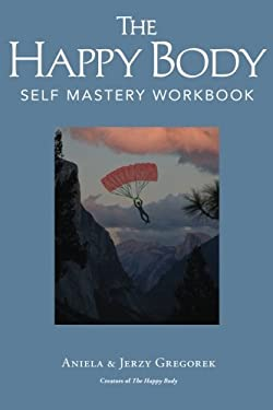 The Happy Body: Self Mastery Workbook (Volume 7)