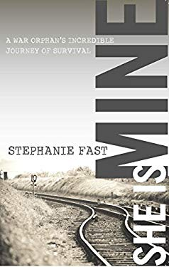 She Is Mine: A War Orphan's Incredible Journey of Survival