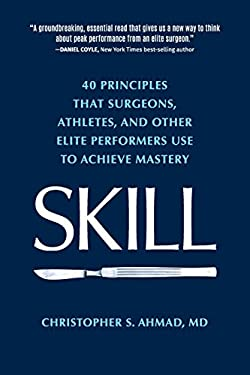 SKILL: 40 principles that surgeons, athletes, and other elite performers use to achieve mastery