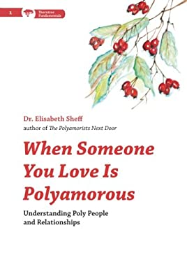 When Someone You Love Is Polyamorous: Understanding Poly People and Relationships (Thorntree Fundamentals)