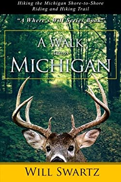 A Walk Across Michigan: Hiking the Michigan Shore-to-Shore Riding and Hiking Trail (A Where's Will Series Book?)