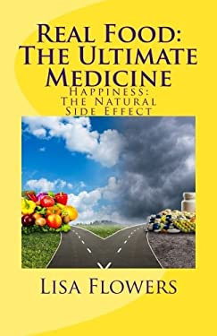 Real Food: The Ultimate Medicine~Happiness: The Natural Side Effect