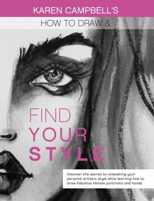 How to Draw and Find Your Style!: Discover the Secret to Unleashing Your Personal Artistic Style While Learning How to Draw Fabulous Female Faces and
