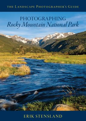 The Landscape Photographer's Guide to Photographing Rocky Mountain National Park - Paperback Field Guide Photography Book - with camera settings, exac