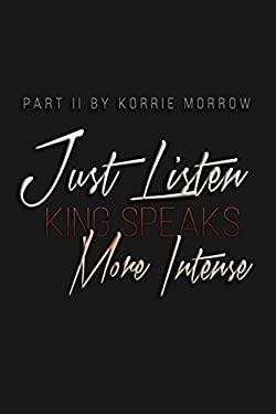 Just Listen More Intense: King Speaks