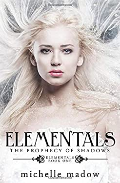 Elementals: The Prophecy of Shadows (Volume 1)