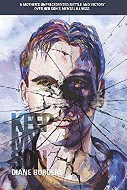 Keep My Son: A Mother's Unprecedented Battle and Victory Over her Son's Mental Illness