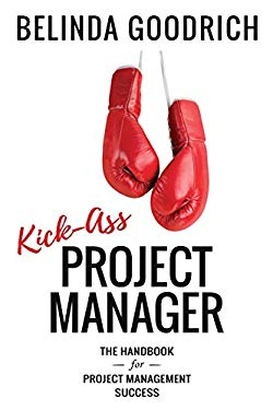 Kick Ass Project Manager: The Handbook for Project Management Success