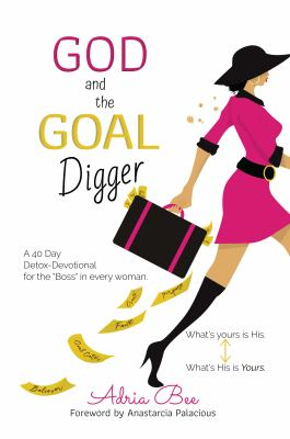 """God and the GOAL Digger: A 40 Day Detox Devotional for the """"Boss"""" in every woman."""