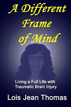 A Different Frame of Mind: Living a Full Life with Traumatic Brain Injury