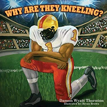 Why Are They Kneeling? (Courageous Kid Series)