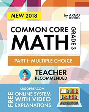 Argo Brothers Math Workbook, Grade 3: Common Core Multiple Choice (3rd Grade) 2017 Edition